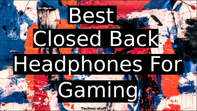 Best-Closed-Back-Headphones-For- Gaming
