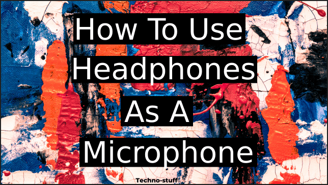 How-To-Use-Headphones-As-A-Microphone