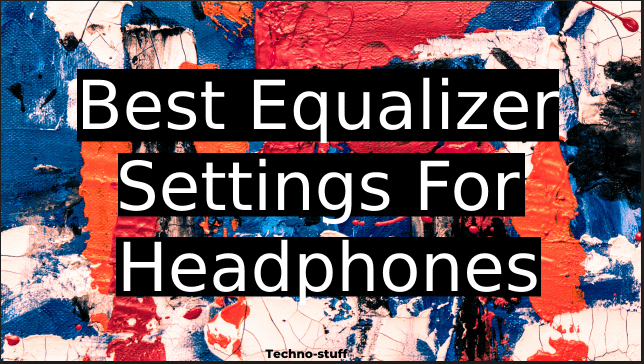 Best-Equalizer-Settings-For-Headphones