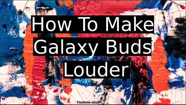 how-to-make-galaxy-buds-louder
