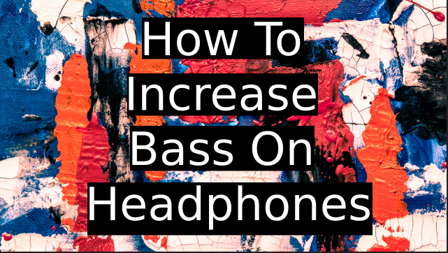 How-to-increase-bass-on-headphones