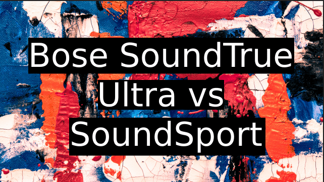 Bose-SoundTrue-Ultra-vs-SoundSport