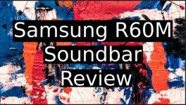 Samsung R60M Soundbar Review
