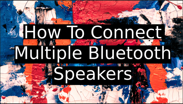 how-to-connect-multiple-bluetooth-speakers
